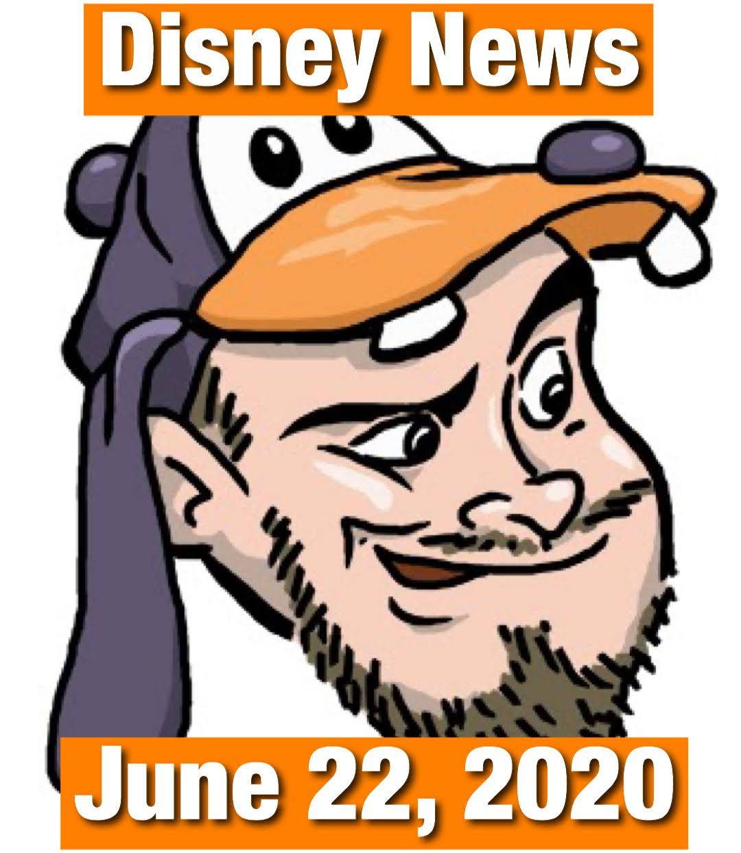 Disney News For 6/22/2020